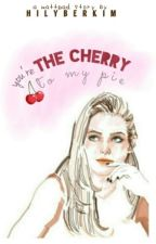 You're the cherry to my pie by hilyberkim
