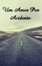 Um Acidente Por Amor by SofiaLpm
