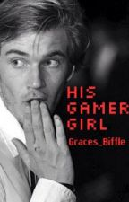 His Gamer Girl // PewDiePie Fanfiction by alltimetravesty