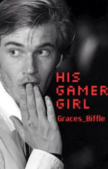 His Gamer Girl // PewDiePie Fanfiction