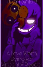 A Love Worth Dying For Vincent X Reader by RosaTheWriter13