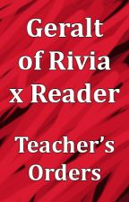 Geralt of Rivia X Reader Teacher's Orders by DatWriterWannaBe