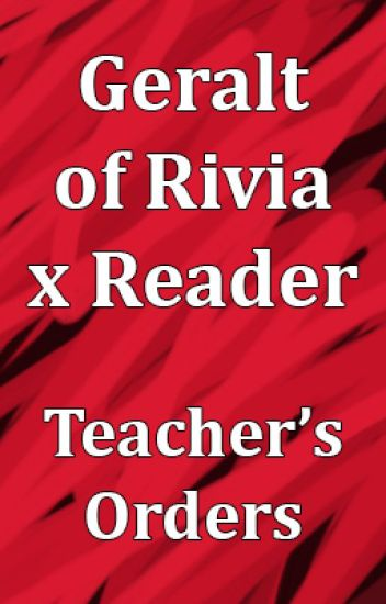 Geralt of Rivia X Reader Teacher's Orders