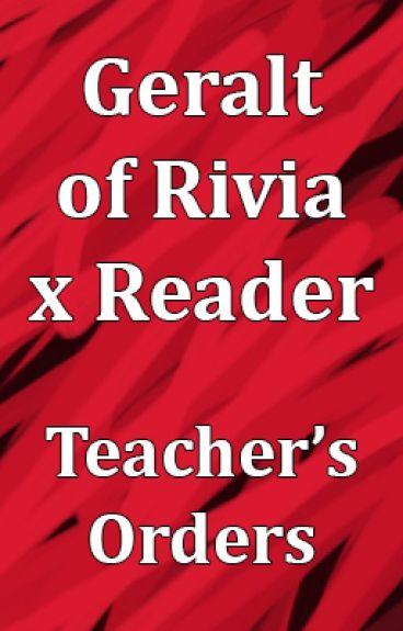 Geralt of Rivia X Reader Teacher's Orders (ON HOLD)
