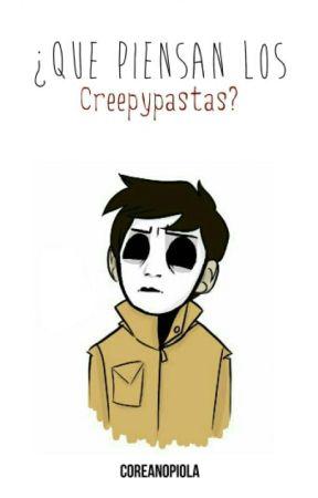 ¿Qué piensan los Creepypastas? © by nicodihomo