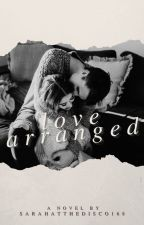 Love Arranged by SarahattheDisco168