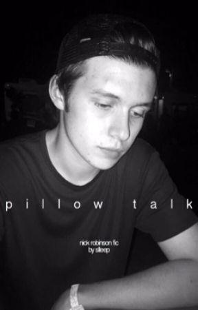 Pillow Talk Nick Robinson 2 Fat Ass Ain T My Name Wattpad