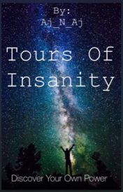 Tours of Insanity by theartsylost_girl