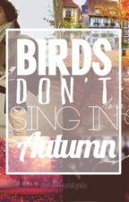 Birds Don't Sing In Autumn [BBOTS #2] Larry Stylinson by ximenapao