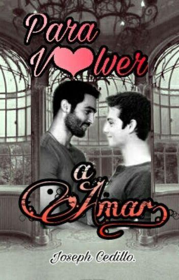 PARA V♥LVER A AMAR. #LGBTesp #Wattys2017.