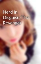 Nerd In Disguise (The Revenge) by Despicable_Yassi