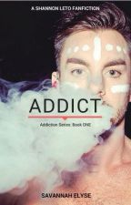 Addict (A Shannon Leto Fanfic), Addiction Series, BOOK ONE by SavannahElyse