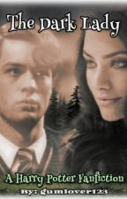 *Book 1* The Dark Lady (Tom Riddle Love Story) by gumlover123