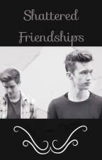 Shattered Friendships (Tronnor) DISCONTINUED  by hipsterismm