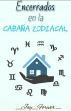 Encerrados En La Cabaña Zodiacal by _Jay_Forever_