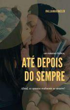 Até Depois Do Sempre (Romance Lésbico) by allanakunzler