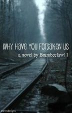 Why have you Forsaken Us (Editing) by Brambleclaw11