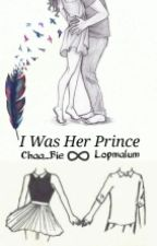 I Was Her Prince by Chaa_Bie