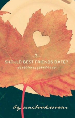 Should best friends date? by unibookworm