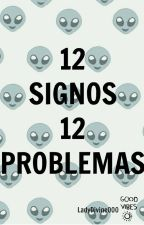 12 signos, 12 problemas☯ by LadyDivine000