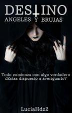 Destino ( Ángeles y Brujas )®  #WritersAwards2017 by LuciaHdz2