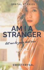 Am I a Stranger? [ SESTAL ] by deszadnndr