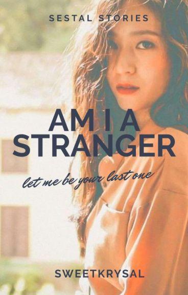 Am I a Stranger? [ SESTAL ]