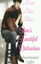 Love Like This: Ron's Beautiful Distraction by LittleRedYasha