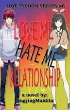 Love me Hate me Relationship by JingjingMaldita