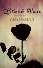 Black Rose (A Dark Valentine Story) by AMYUZMAN