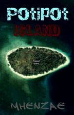 Potipot Island (COMPLETED) by mhenzae