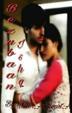 Bezubaan Ishq. (Completed)  by Writer_At_Heart_A