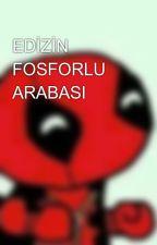 EDİZİN FOSFORLU ARABASI by wptrollemesi