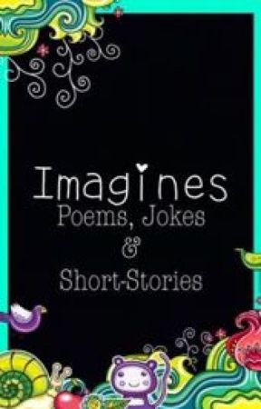 Imagines Poems Jokes Short Stories Request Open For Someone