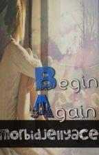 Begin Again (One Shot) by alluringweirdo