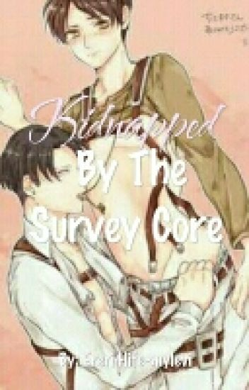 Kidnapped by the survey core (An Ereri Fanfic) [Short Chapters]