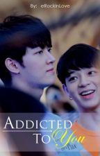 Addicted To You by eRockinLove