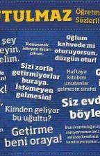 Öğretmenlerin Klasik Sözleri by IlaydaBozkurt0