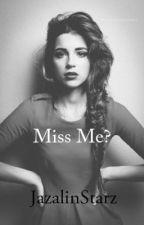 Miss me? by JazalinStarz