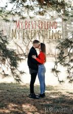 My Best Friend, My Everything (COMPLETED) by iLoveFries143