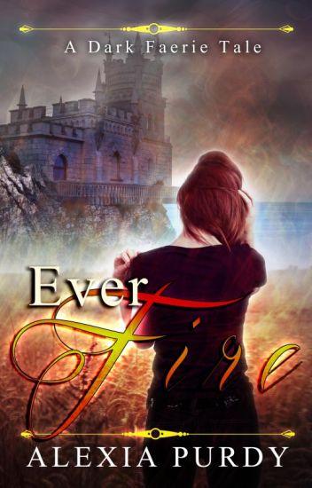 Ever Fire (A Dark Faerie Tale #2) 3 Chapter Sampler