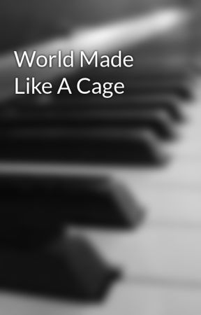 World Made Like A Cage by Sing-Me-a-Song