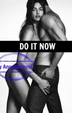 Do it now by AncutaIanosi