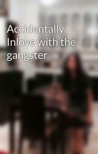 Accidentally Inlove with the gangster by utadah18