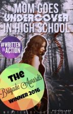 Mom Goes Undercover In High School (Completed) (#Wattys2016) by sophhjade
