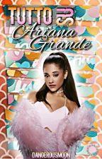 Tutto Su Ariana Grande by DangerousMoon_