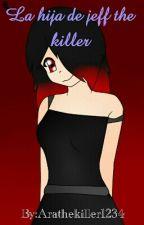 La Hija De Jeff The Killer by Arathekiller1234