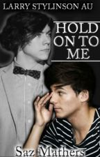 Hold On To Me (Larry Stylinson AU boyxboy) by Carriana_