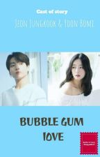 BUBBLE GUM LOVE { Jungkook Ff } by siti_nurqi