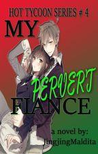My Pervert Fiancé by JingjingMaldita